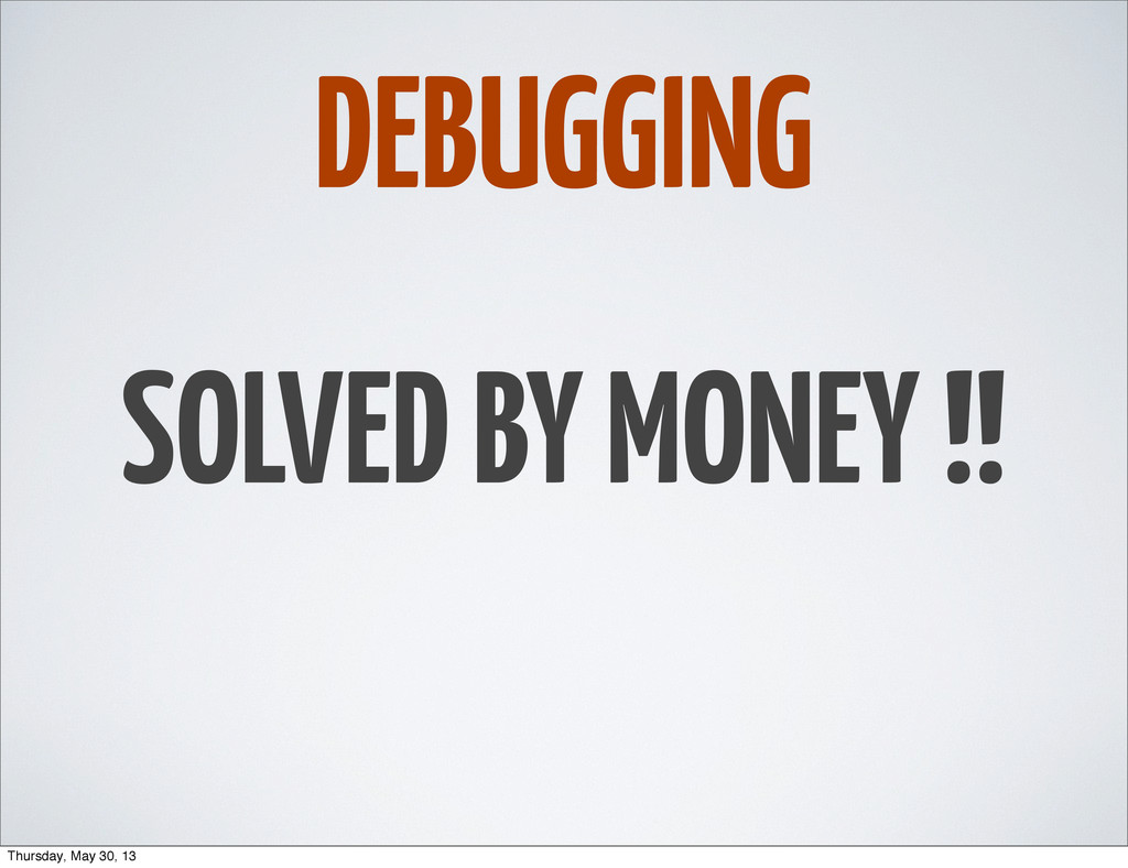 DEBUGGING SOLVED BY MONEY !! Thursday, May 30, ...