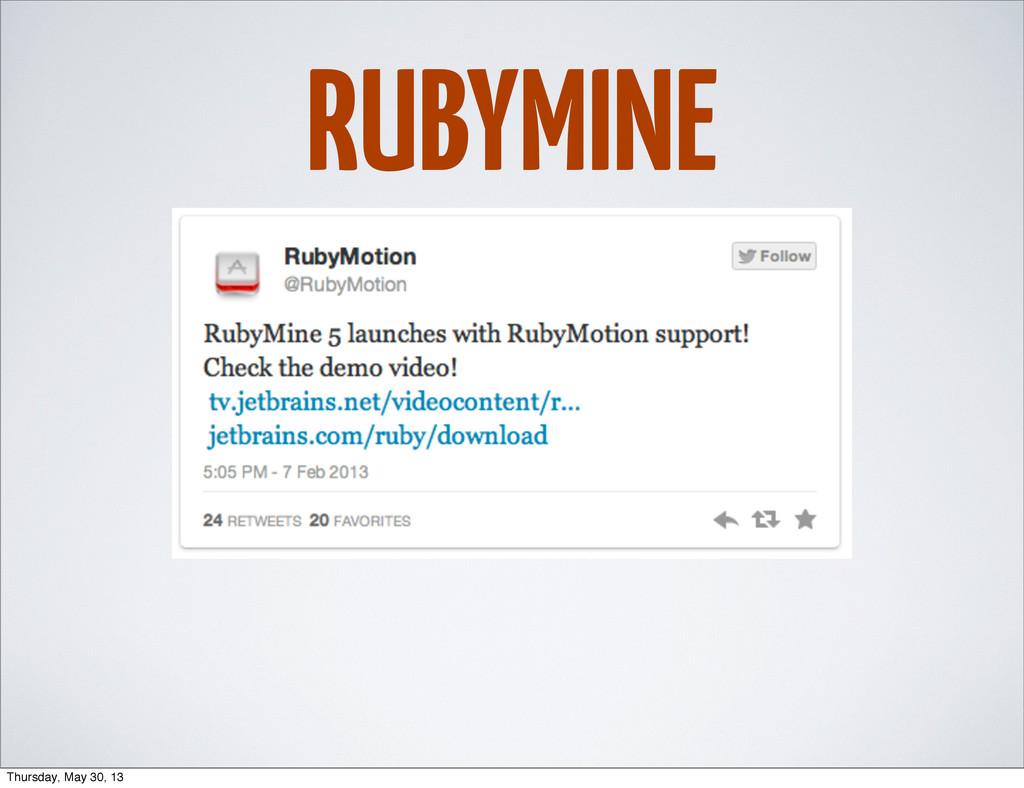 RUBYMINE Thursday, May 30, 13