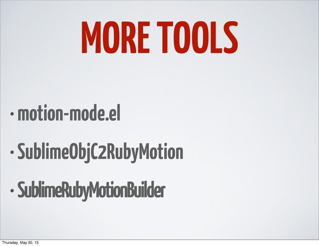MORE TOOLS • motion-mode.el • SublimeObjC2RubyM...