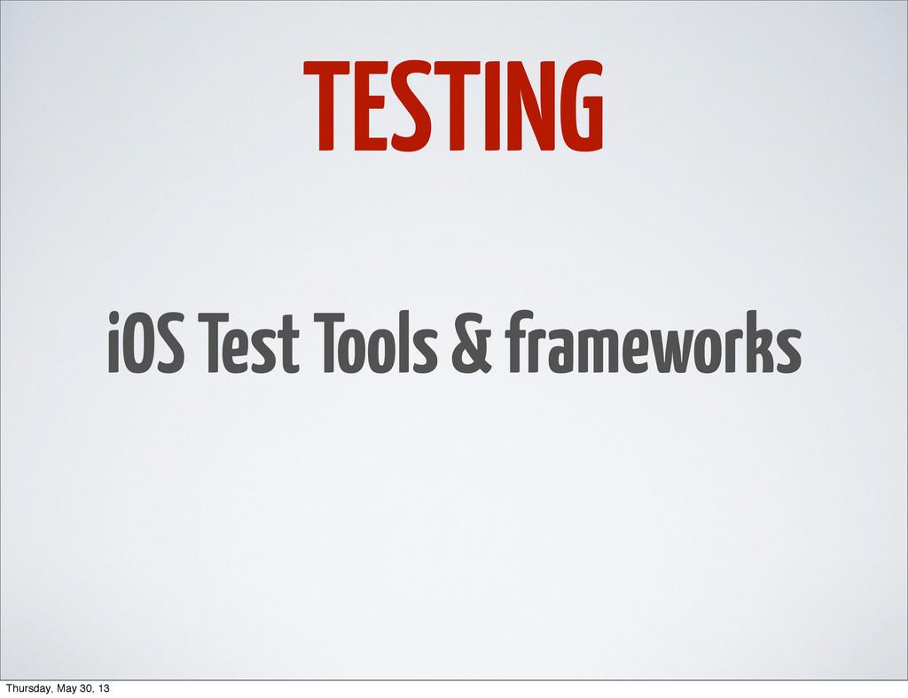 TESTING iOS Test Tools & frameworks Thursday, M...