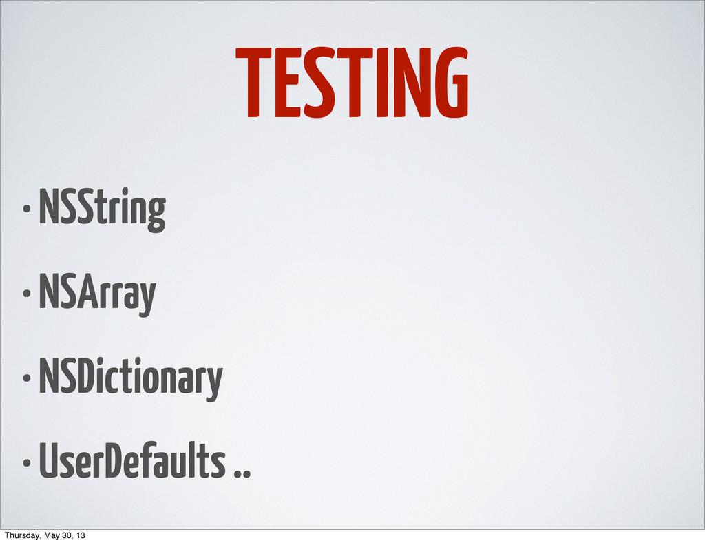 TESTING • NSString • NSArray • NSDictionary • U...