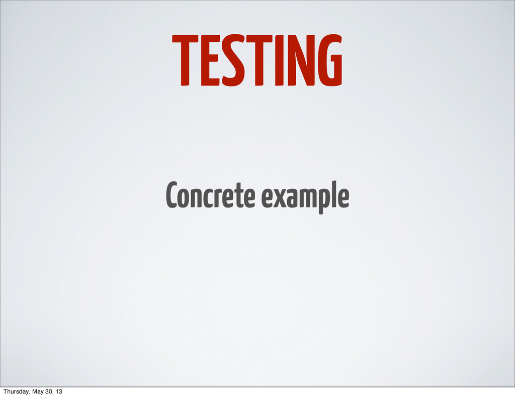 TESTING Concrete example Thursday, May 30, 13
