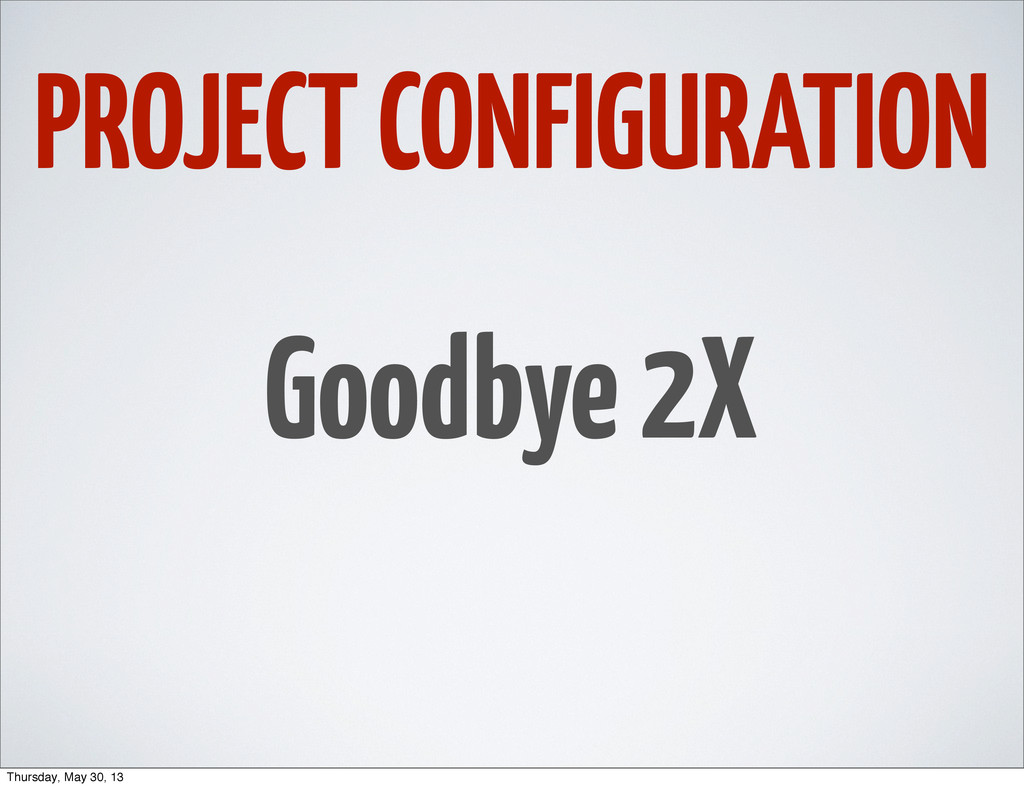 PROJECT CONFIGURATION Goodbye 2X Thursday, May ...