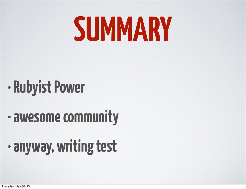 SUMMARY • Rubyist Power • awesome community • a...