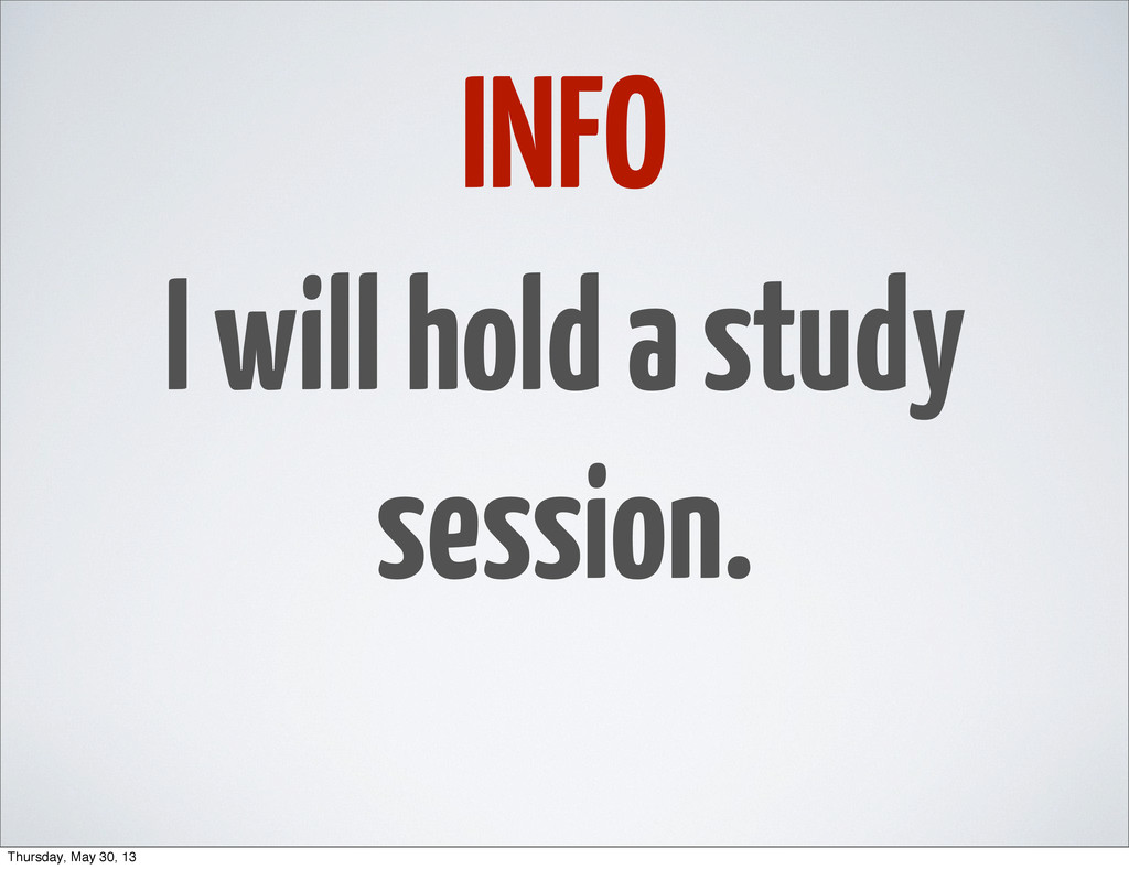 INFO I will hold a study session. Thursday, May...