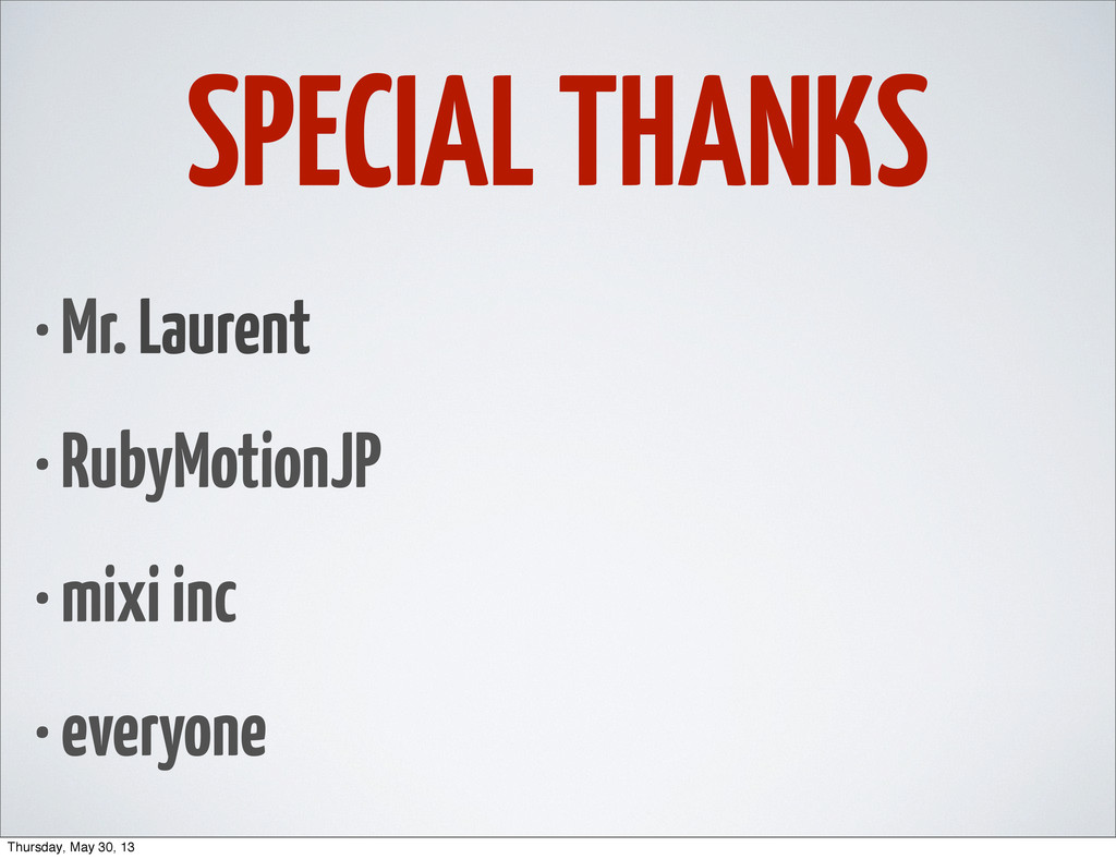 SPECIAL THANKS • Mr. Laurent • RubyMotionJP • m...