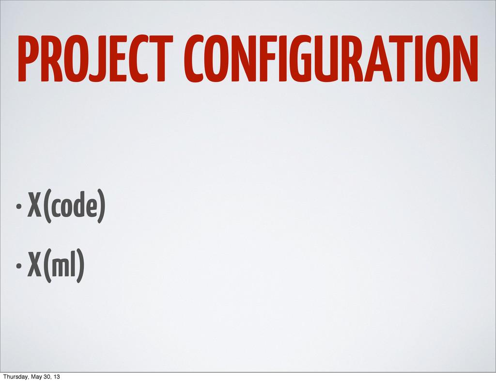 PROJECT CONFIGURATION • X(code) • X(ml) Thursda...