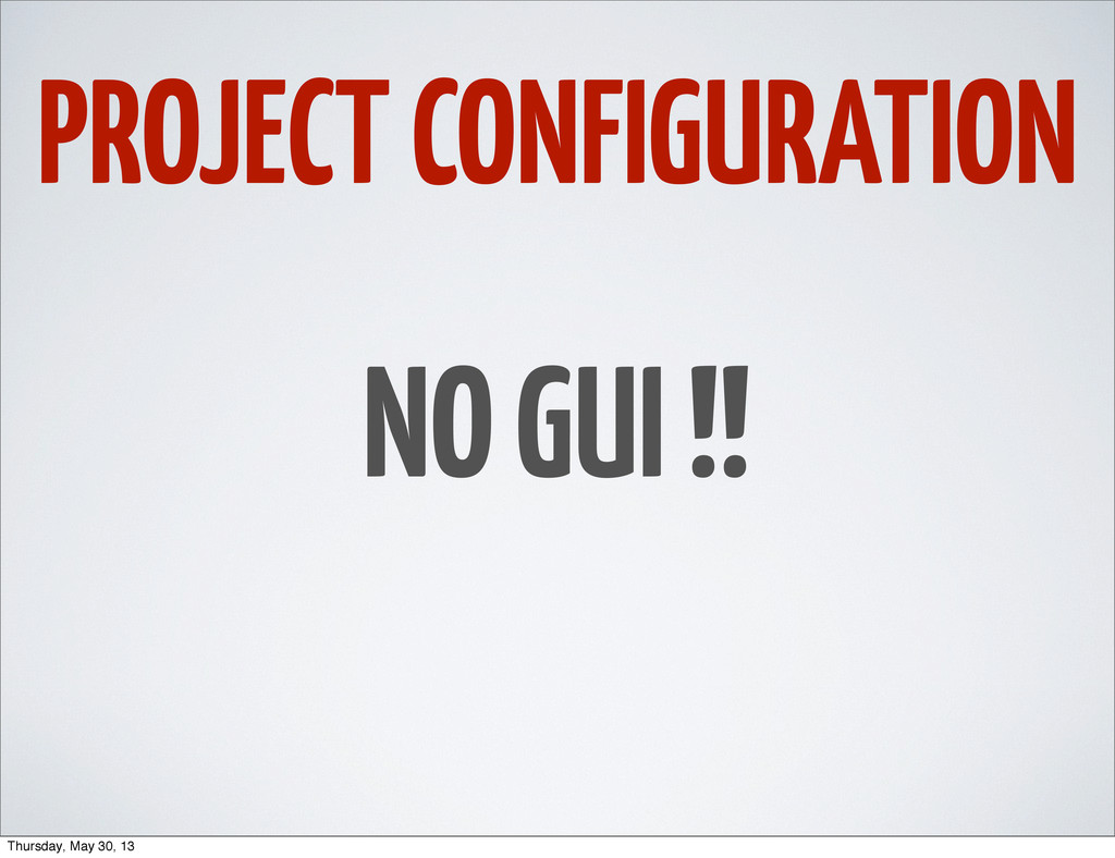 PROJECT CONFIGURATION NO GUI !! Thursday, May 3...