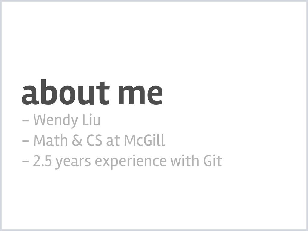 about me - Wendy Liu - Math & CS at McGill - 2....
