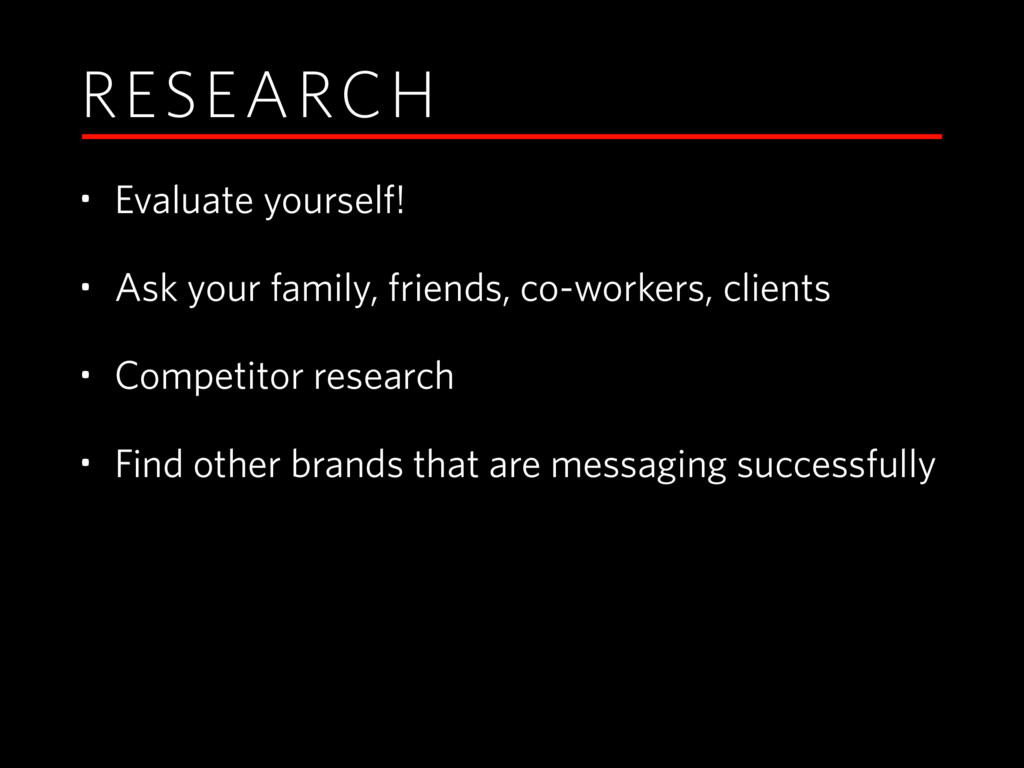 RESEARCH • Evaluate yourself! • Ask your family...