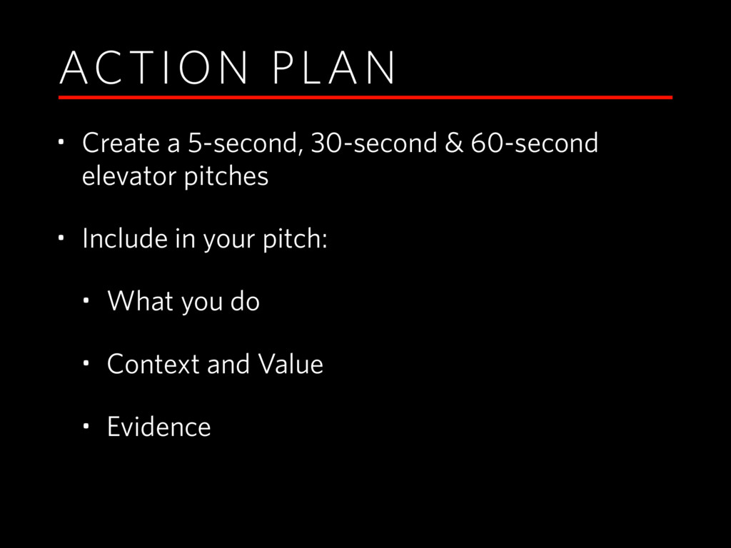 ACTION PLAN • Create a 5-second, 30-second & 60...