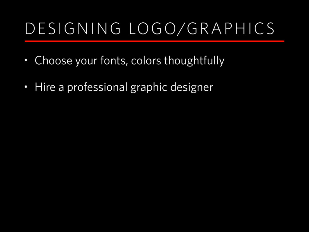DESIGNING LOGO/GRAPHICS • Choose your fonts, co...