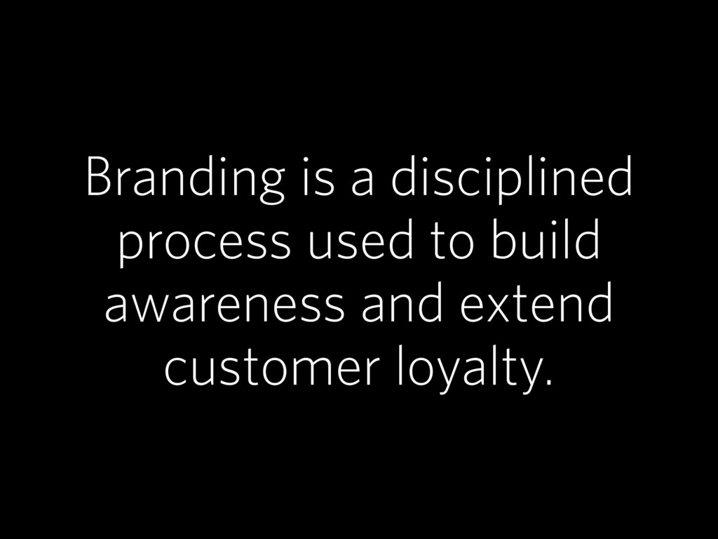Branding is a disciplined process used to build...