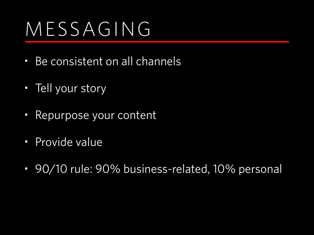 MESSAGING • Be consistent on all channels • Tel...