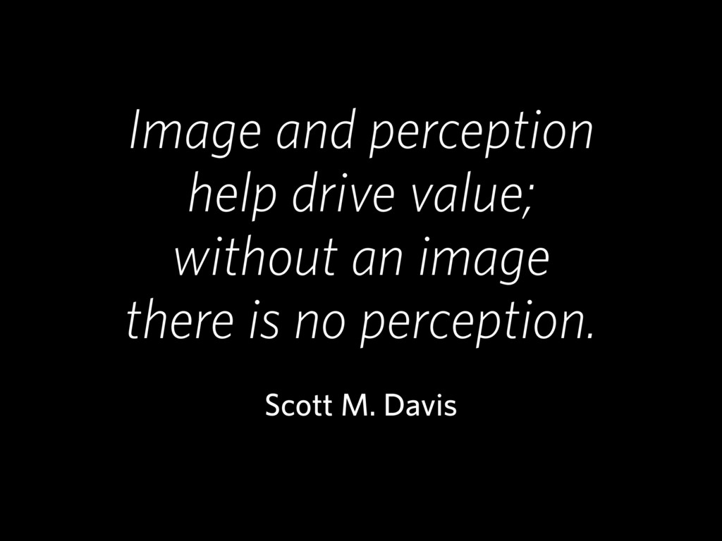 Image and perception help drive value; without ...