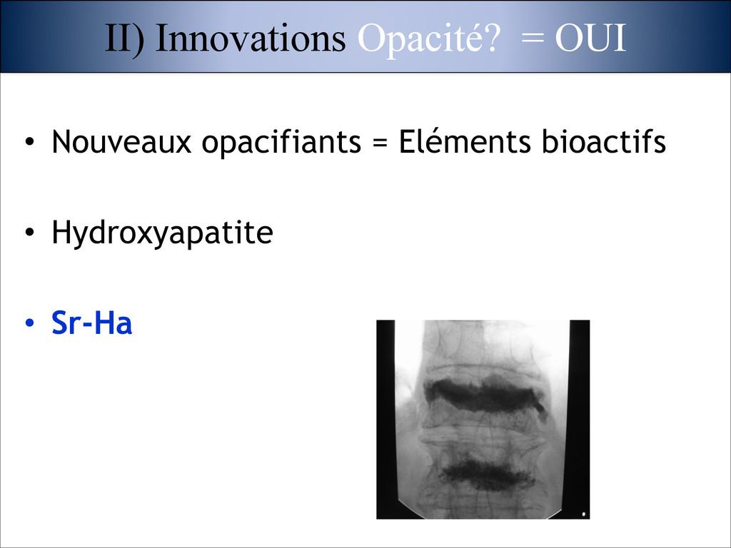 • Nouveaux opacifiants = Eléments bioactifs ! •...