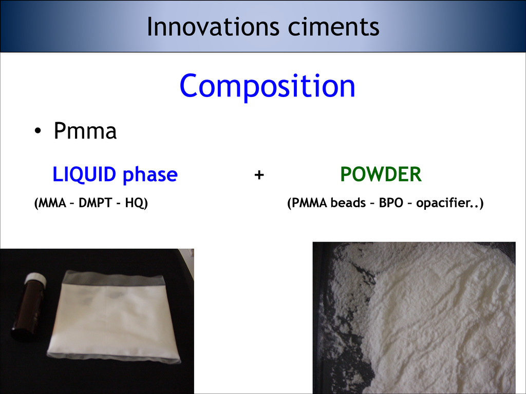 Composition • Pmma LIQUID phase + POWDER (MMA –...