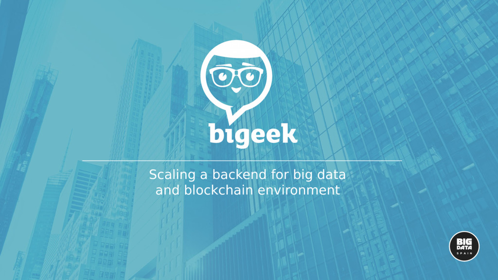 Scaling a backend for big data and blockchain e...