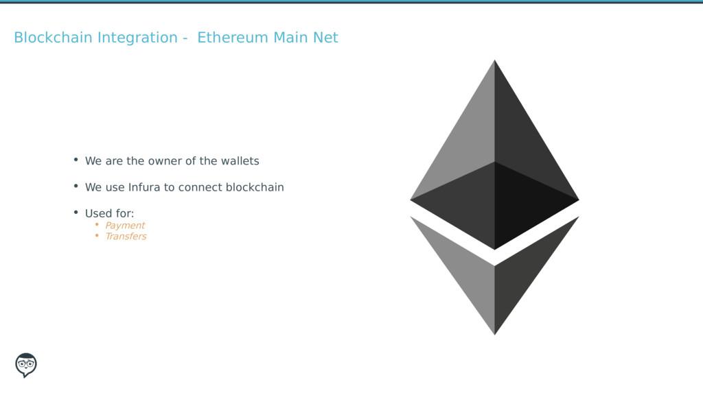 Blockchain Integration - Ethereum Main Net • We...