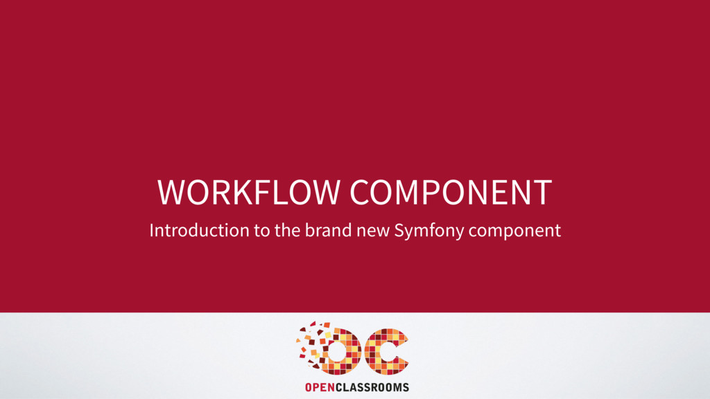 WORKFLOW COMPONENT Introduction to the brand ne...