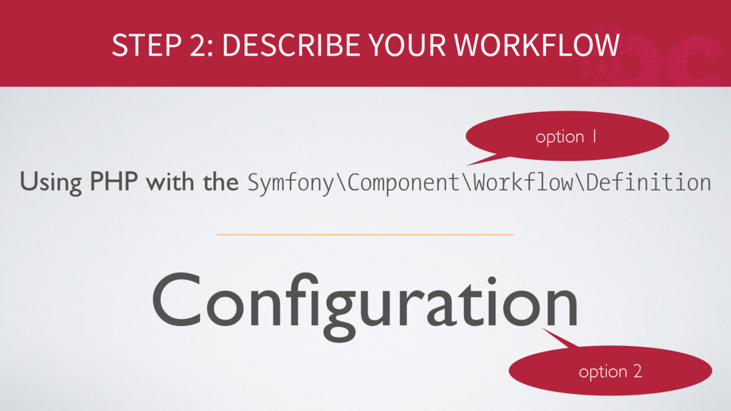 STEP 2: DESCRIBE YOUR WORKFLOW Configuration Usi...