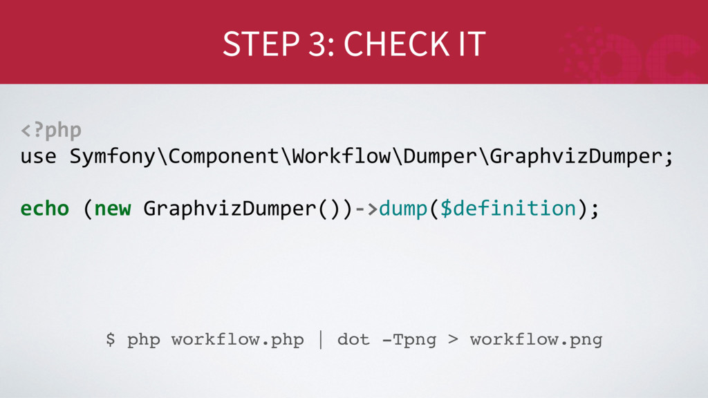 STEP 3: CHECK IT $ php workflow.php | dot -Tpng...