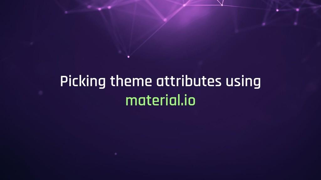 Picking theme attributes using material.io
