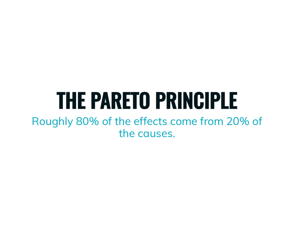 THE PARETO PRINCIPLE Roughly 80% of the effects...