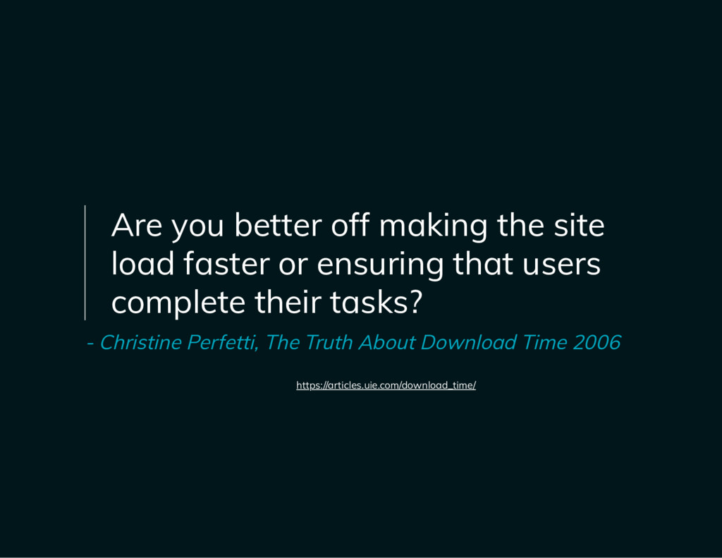 Are you better off making the site load faster ...