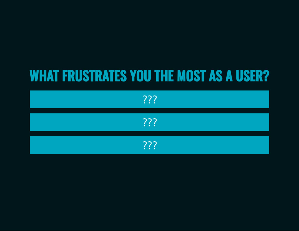 ??? ??? ??? WHAT FRUSTRATES YOU THE MOST AS A U...
