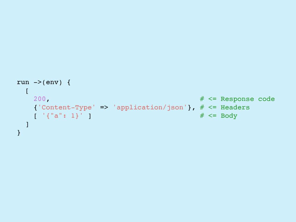 run ->(env) { [ 200, # <= Response code {'Conte...