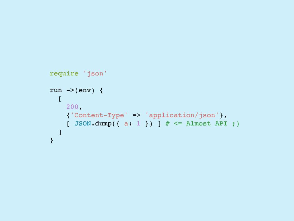 require 'json' run ->(env) { [ 200, {'Content-T...