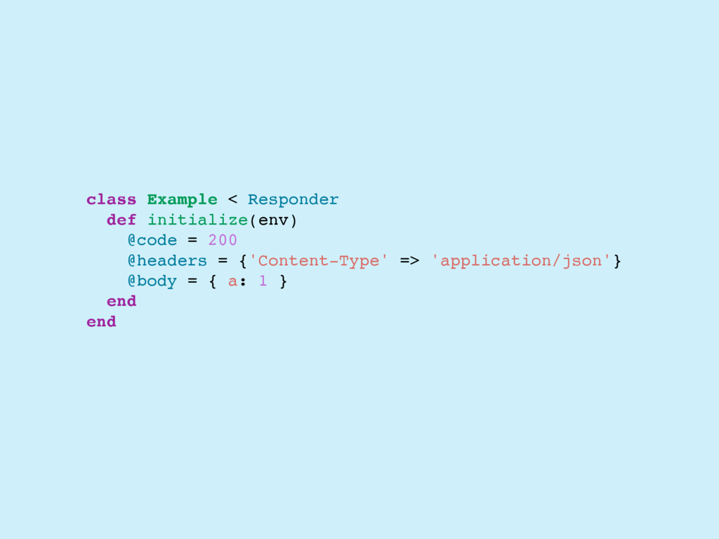 class Example < Responder def initialize(env) @...
