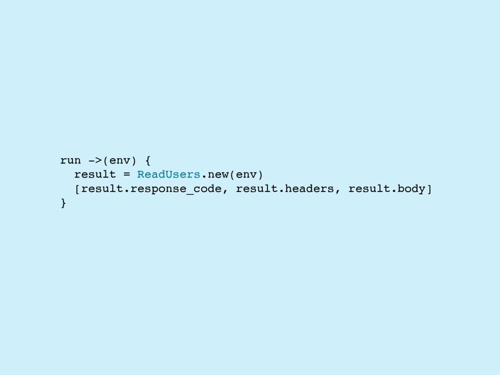 run ->(env) { result = ReadUsers.new(env) [resu...
