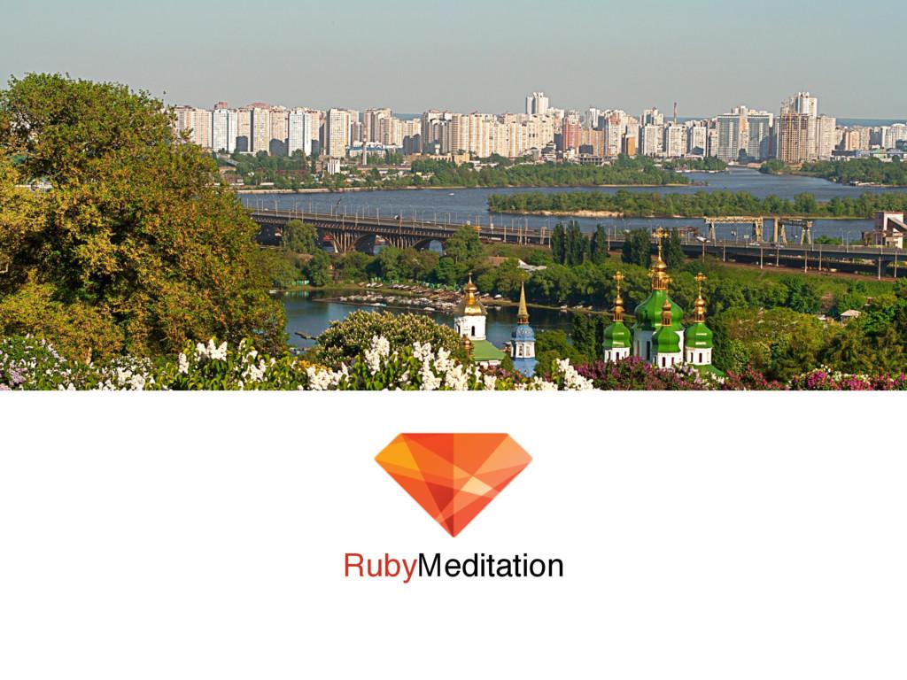 RubyMeditation