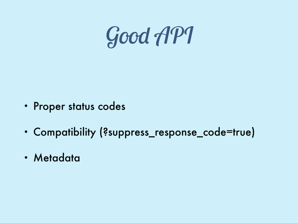 Good API • Proper status codes • Compatibility ...