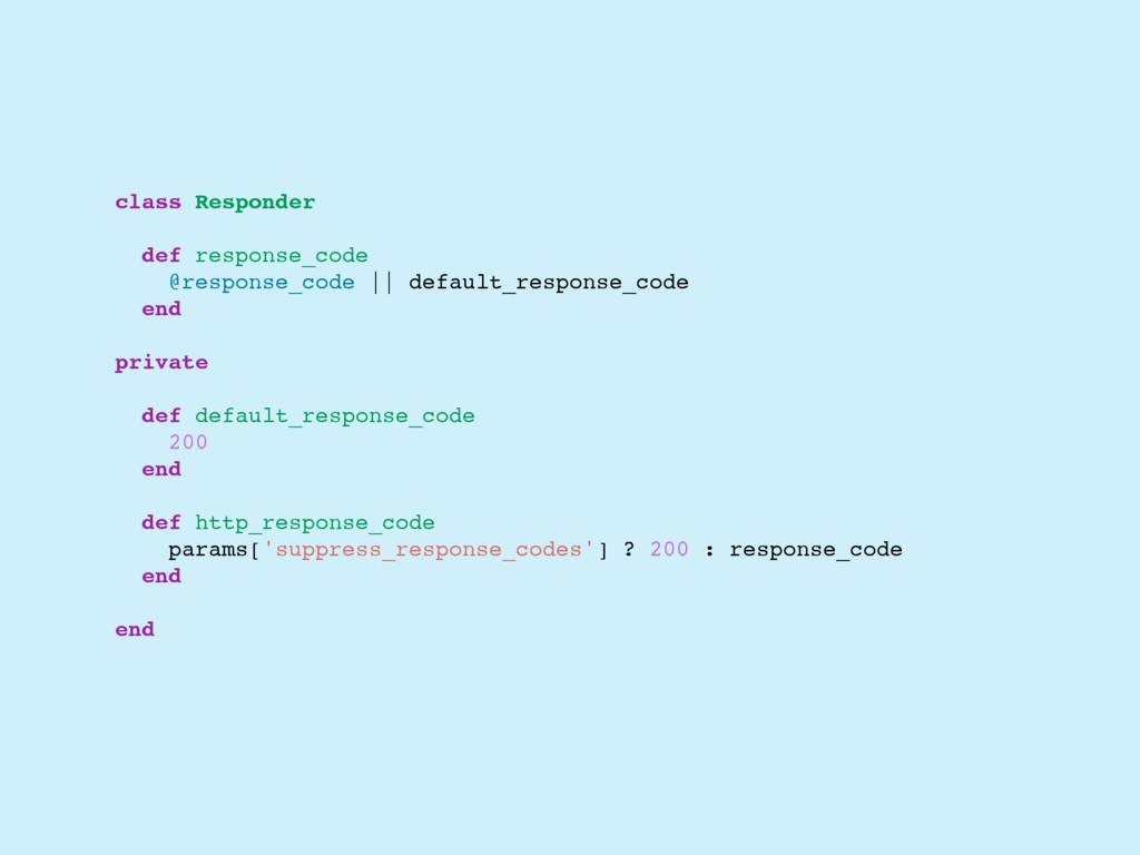 class Responder def response_code @response_cod...
