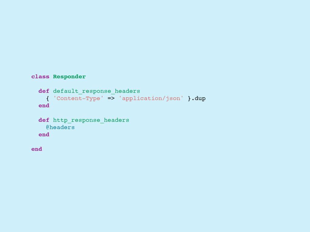 class Responder def default_response_headers { ...