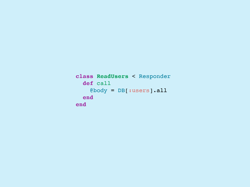class ReadUsers < Responder def call @body = DB...