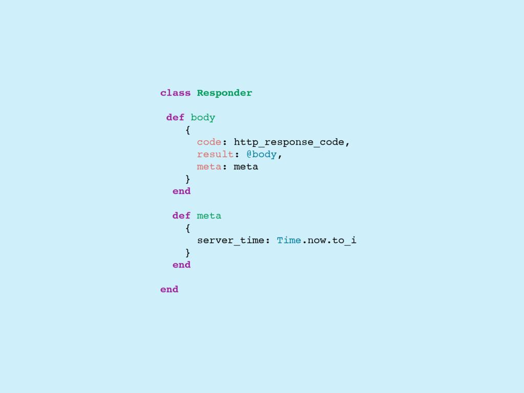 class Responder def body { code: http_response_...