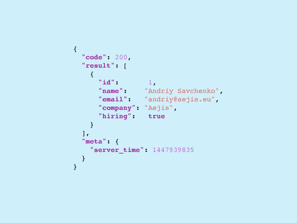 """{ """"code"""": 200, """"result"""": [ { """"id"""": 1, """"name"""": """"..."""