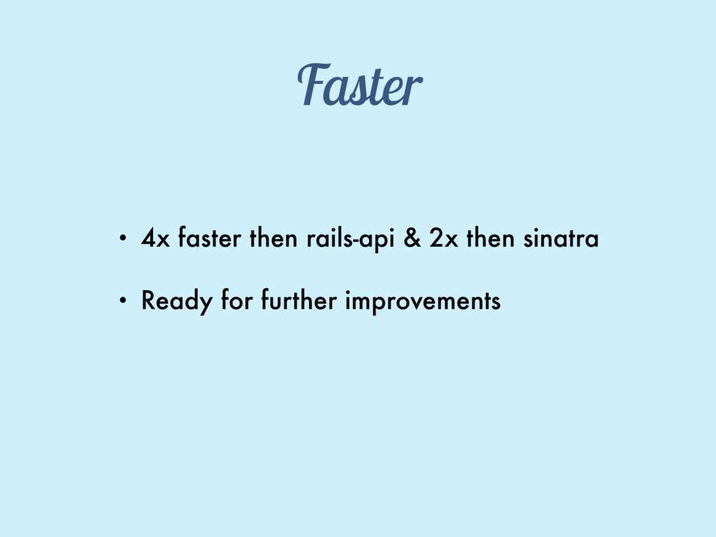 Faster • 4x faster then rails-api & 2x then sin...