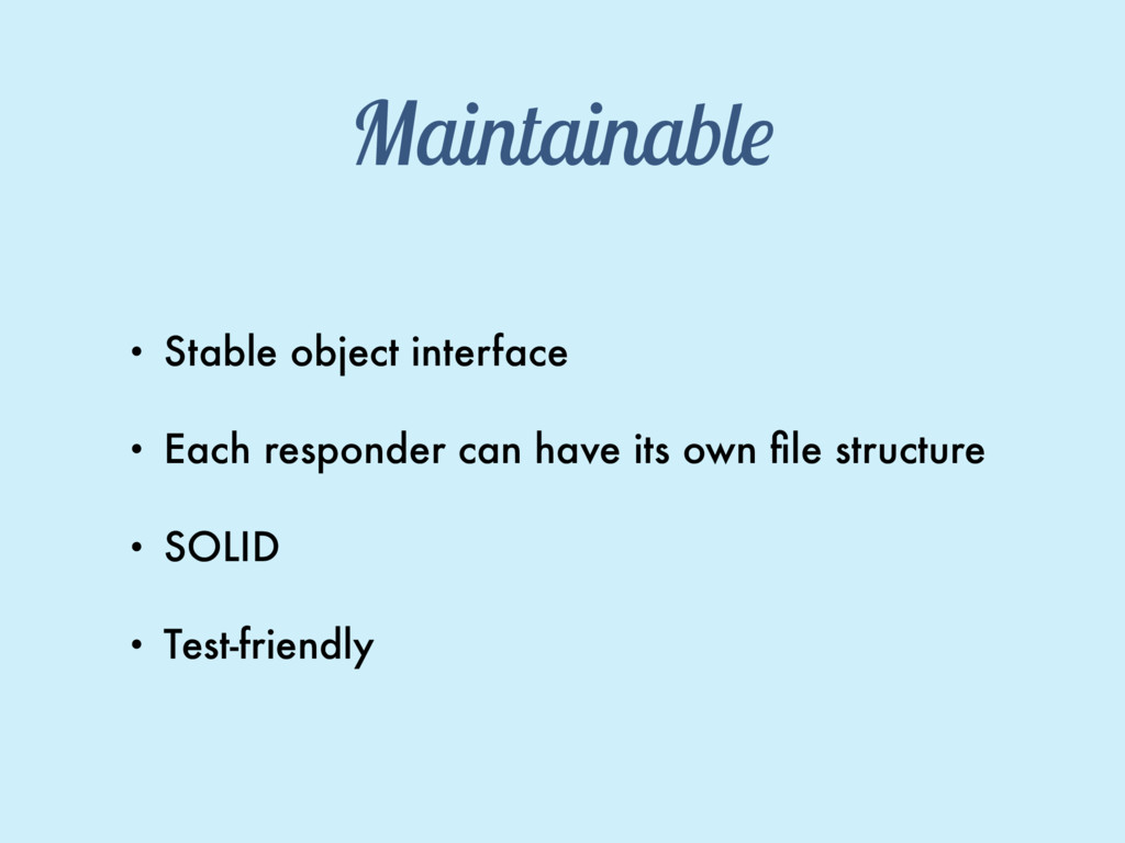 Maintainable • Stable object interface • Each r...