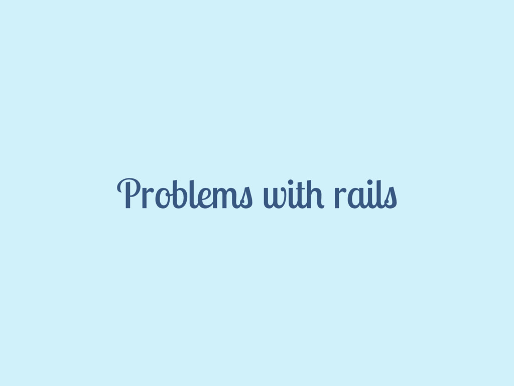 Problems with rails