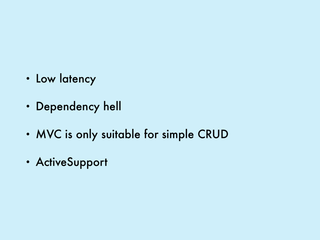 • Low latency • Dependency hell • MVC is only s...