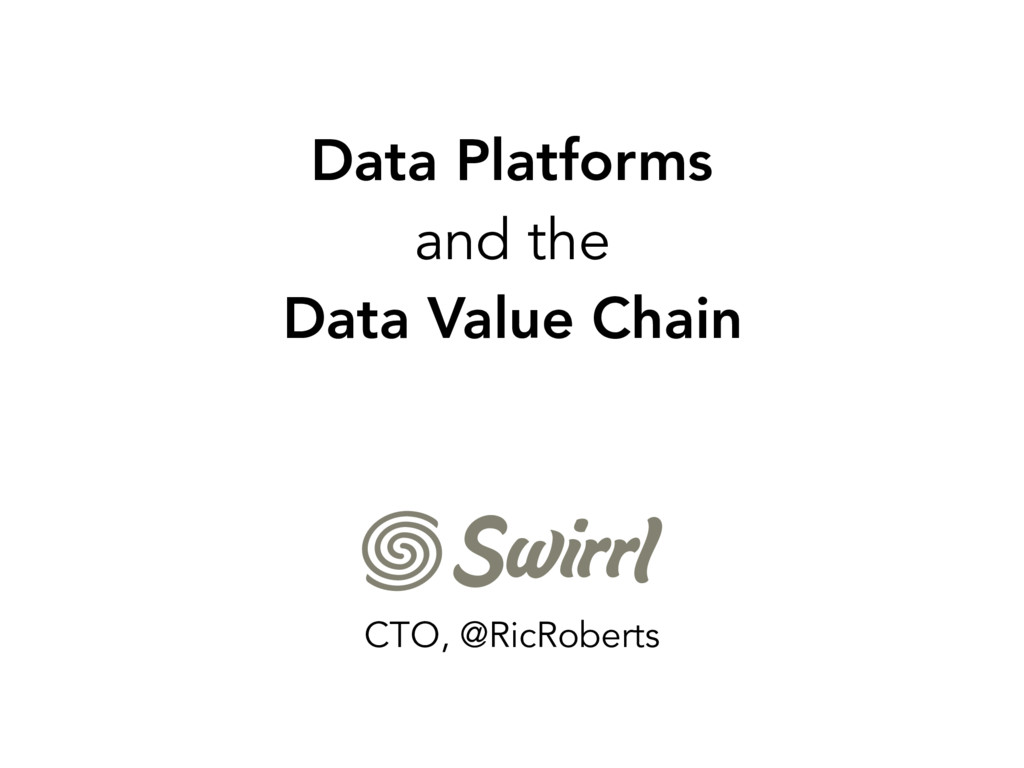 Data Platforms and the Data Value Chain CTO, @R...