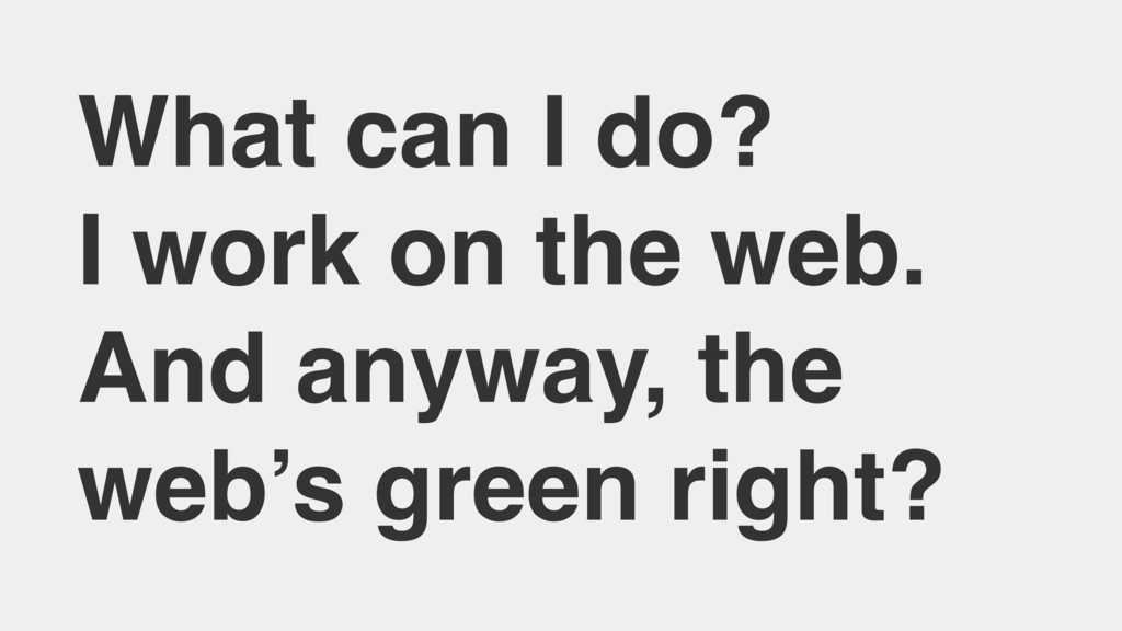 What can I do? I work on the web. And anyway, t...