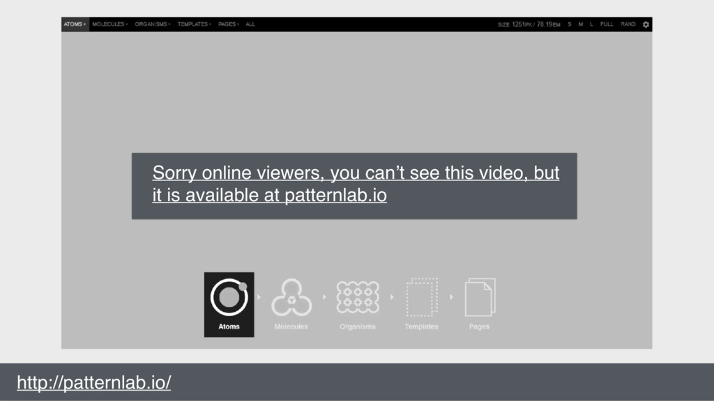 http://patternlab.io/ Sorry online viewers, you...