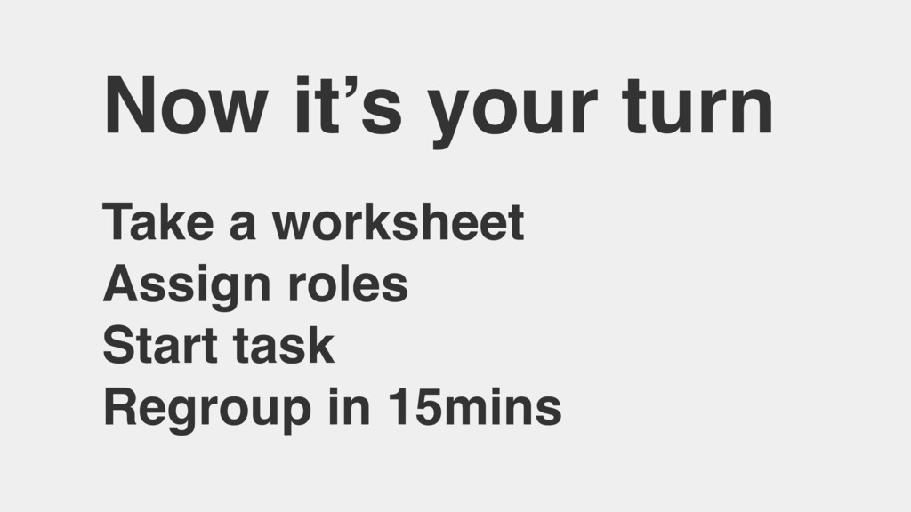 Now it's your turn Take a worksheet Assign role...