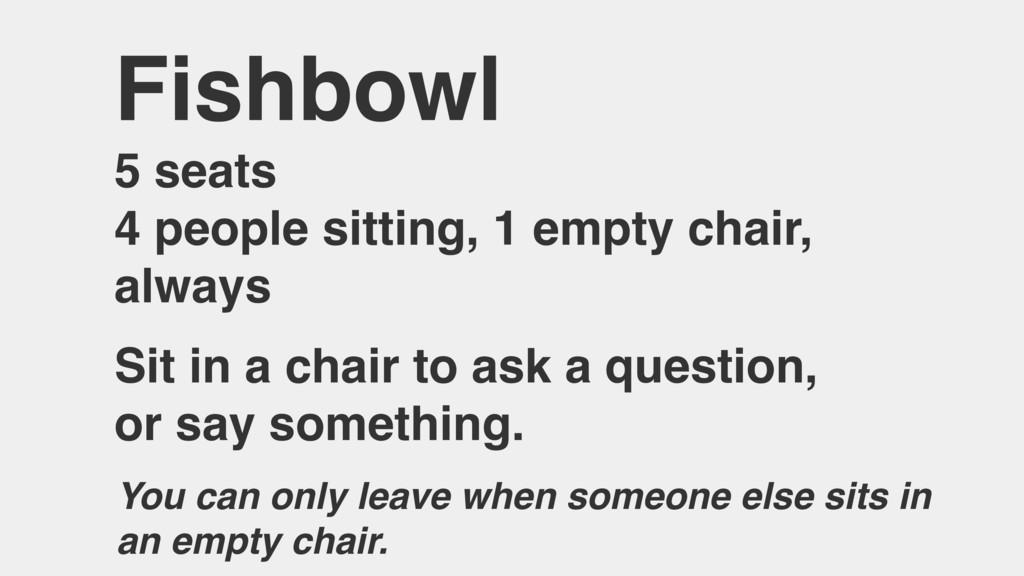 Fishbowl 5 seats 4 people sitting, 1 empty chai...